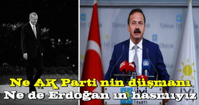 İYİ Parti Sözcüsü Ağıralioğlu: Ne AK Parti'nin düşmanı ne Erdoğan'ın hasmıyız