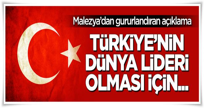 Malezya'dan gururlandıran açıklama: Türkiye'nin dünya lideri olması için...