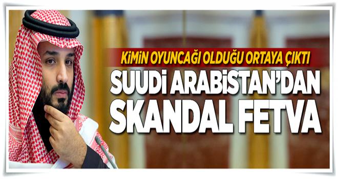 Suudi Arabistan'dan skandal fetva  .