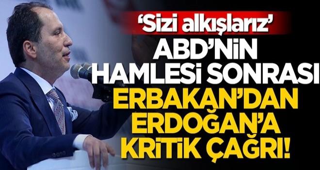 ABD'nin hamlesinin ardından Fatih Erbakan'dan Erdoğan'a kritik çağrı