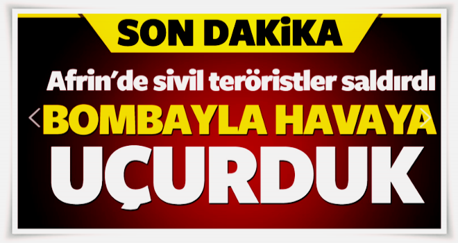 Sivil teröristler saldırdı, anında bombaladık