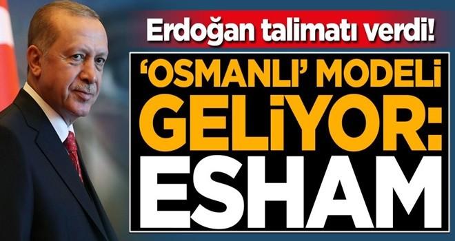 Başkan Erdoğan talimatı verdi! 'Osmanlı' modeli geliyor: Esham!