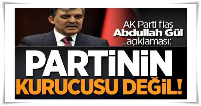AK Parti flaş Abdullah Gül açıklaması: Partinin kurucusu değil!