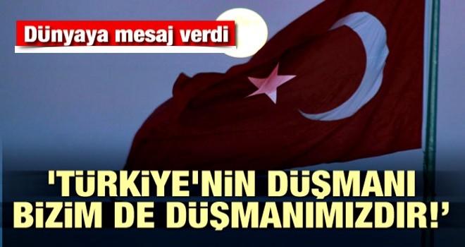 'Türkiye'nin düşmanı bizim de düşmanımız'