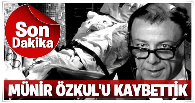 Münir Özkul hayatını kaybetti
