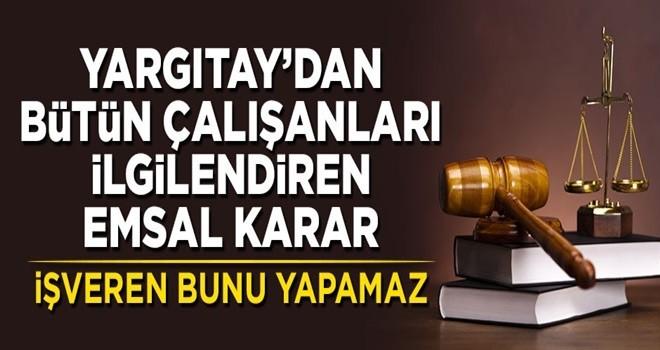 Yargıtay'dan bütün çalışanları ilgilendiren emsal karar