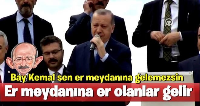 Cumhurbaşkanı Erdoğan: Bay Kemal sen er meydanına gelemezsin
