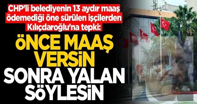 CHP'li belediyenin 13 aydır maaş ödemediği öne sürülen işçilerden Kılıçdaroğlu'na tepki