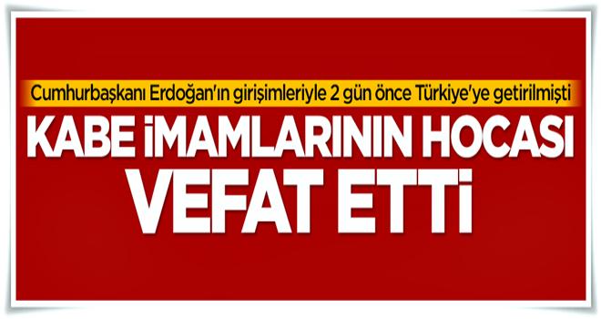 Kabe imamlarının hocası Türkiye'de vefat etti