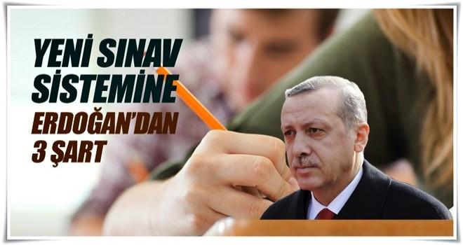 Yeni sınav sistemine Erdoğan'dan 3 şart