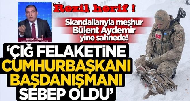 Bülent Aydemir, Van'daki çığ felaketini Cumhurbaşkanı Başdanışmanı Gülşen Orhan'a bağladı