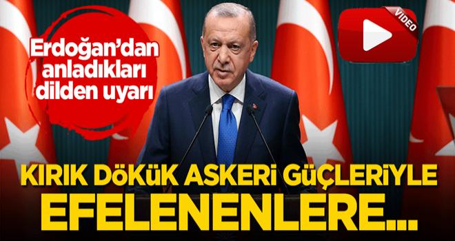 Başkan Erdoğan'dan anladıkları dilden uyarı: Kırık dökük askeri güçleriyle efelenenlere...