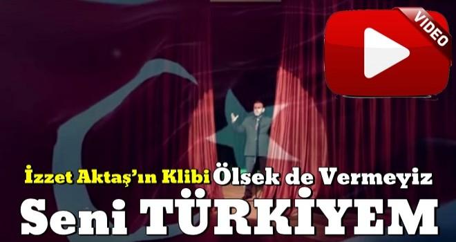 İzzet Aktaş'ın Canım Türkiyem Klibi Yayınlandı
