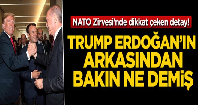 NATO Zirvesi'nde Trump Erdoğan'ın arkasından bakın ne demiş!