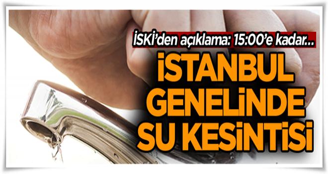 İstanbul genelinde büyük su kesintisi… İSKİ'den açıklama: 15:00'e kadar…