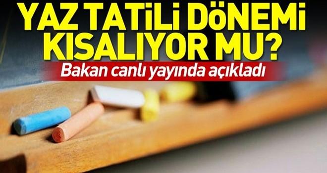 Yaz tatili dönemi kısalıyor mu? Milli Eğitim Bakanı Ziya Selçuk'tan yaz tatili açıklaması .