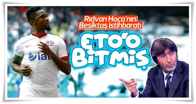 Rıdvan Dilmen: Eto'o Beşiktaş'a gelecek