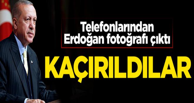 Cep telefonlarından Erdoğan fotoğrafı çıktı diye kaçırdılar!