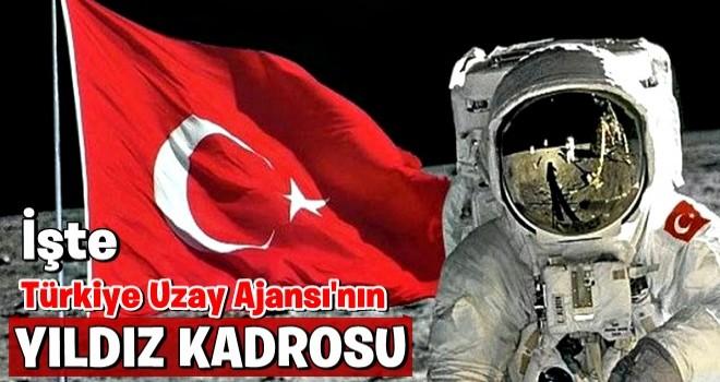 Türkiye Uzay Ajansı'nın 'yıldız' kadrosu belli oldu .