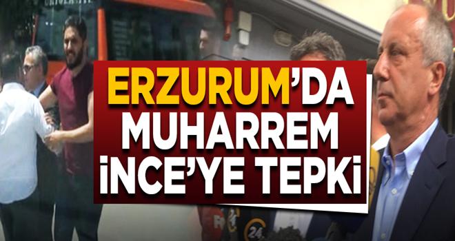 Erzurum'da Muharrem İnce'ye büyük tepki!
