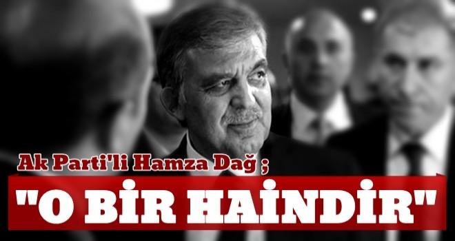 AK Partili Hamza Dağ'dan Abdullah Gül için çok ağır sözler! 'O bir hain'
