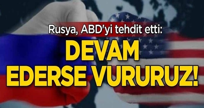 Rusya, ABD'yi tehdit etti: Devam ederse vururuz