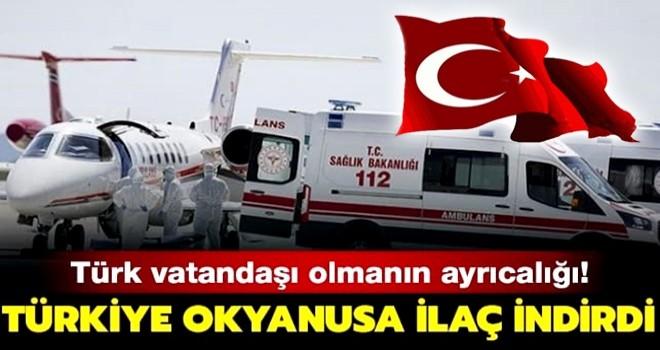 Türk vatandaşı olmanın ayrıcalığı... Türkiye okyanusa ilaç indirdi