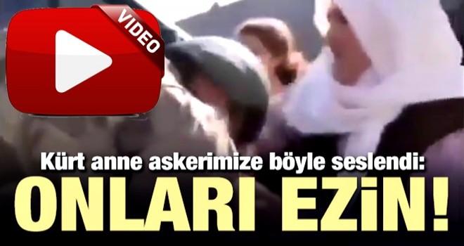 Kürt anne böyle seslendi: Onları ezin