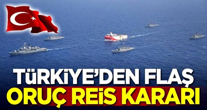 Türkiye'den flaş Oruç Reis kararı