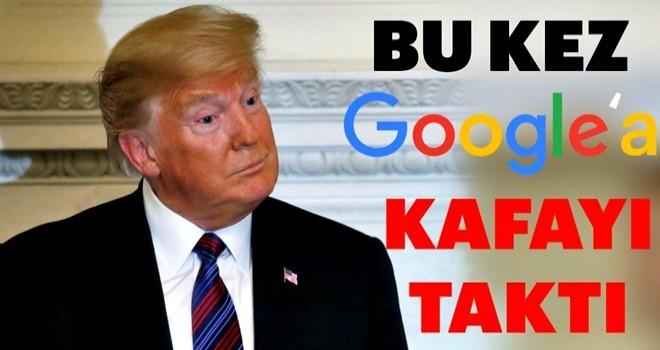 Bu kez Google'a kafayı taktı