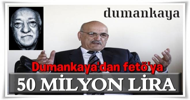 Dumankaya'nın FETÖ'nün kurumlarına yaklaşık 50 milyon lira bağışta bulunarak nakit akışı içerisine girdiği, FETÖ'yü finanse ettiği tespit edildi