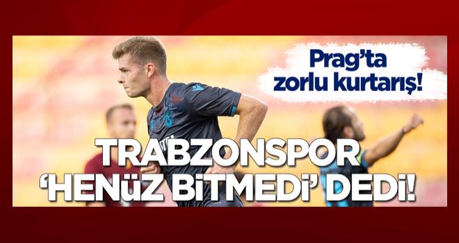 Trabzonspor deplasmanda 'henüz bitmedi' dedi!