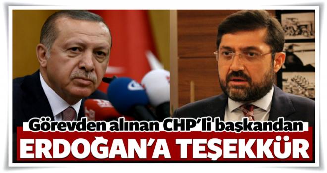 Görevden alınan başkandan Erdoğan'a teşekkür