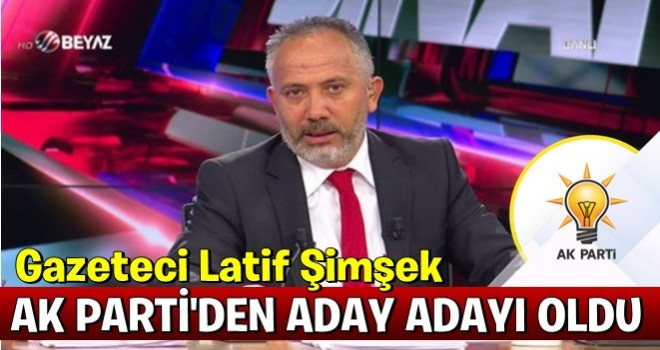 Latif Şimşek AK Parti'ye adaylık başvurusunda bulundu