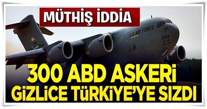 300 ABD askeri gizlice Türkiye sızdı