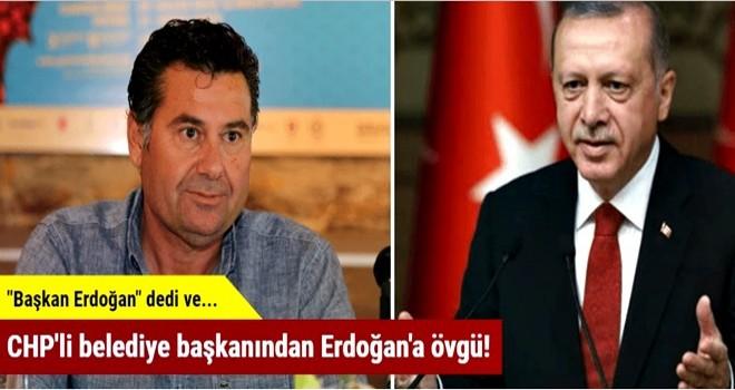 CHP'li belediye başkanından Erdoğan'a övgü!