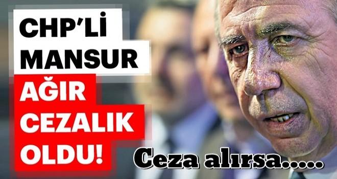 CHP'li Mansur ağır cezalık oldu