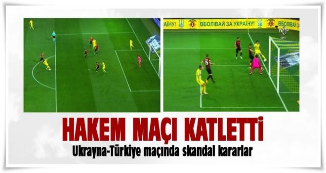 Ukrayna-Türkiye maçında skandal kararlar