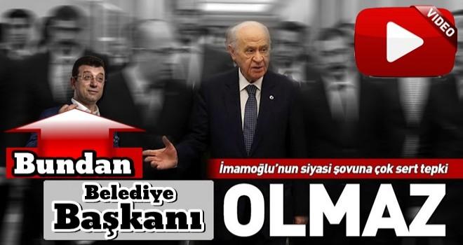Bahçeli'den Ekrem İmamoğlu'na sert tepki: Bundan belediye başkanı olmaz!