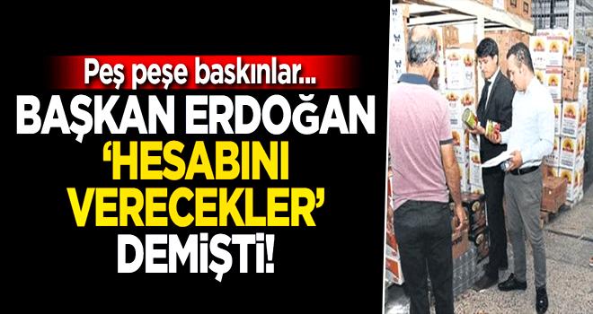 Başkan Erdoğan 'hesabını verecekler' demişti! Peş peşe baskınlar...
