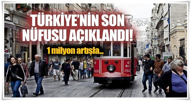 Türkiye'nin nüfusu açıklandı .