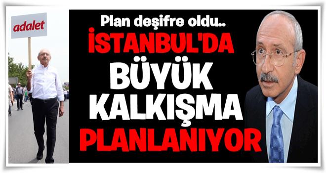CHP'nin esas planı deşifre oldu… İstanbul'da büyük bir kalkışma planlanıyor! İşte kalkışmanın tarihi