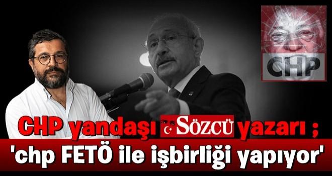 CHP yandaşı Sözcü yazarı Soner Yalçın: Parti FETÖ ile işbirliği yapıyor! .