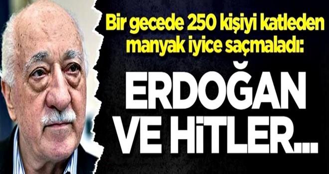 Bir gecede 250 kişiyi katleden manyak iyice saçmaladı: Erdoğan ve Hitler...