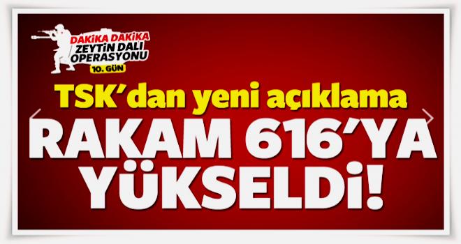 TSK açıkladı: Rakam 616'ya yükseldi!