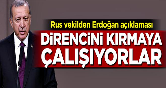 Rus vekilden Erdoğan açıklaması: Direncini kırmaya çalışıyorlar