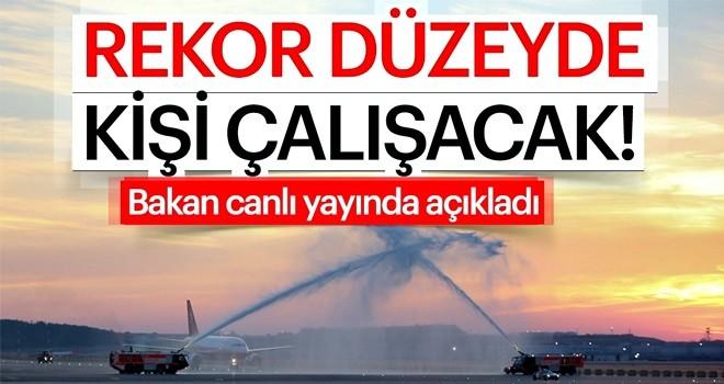 Bakan Ahmet Arslan: İstanbul Yeni Havalimanı'nda 225 bin kişi çalışacak
