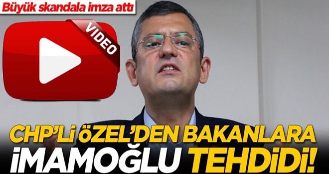 CHP'li Özgür Özel'den bakanlara Ekrem İmamoğlu tehdidi