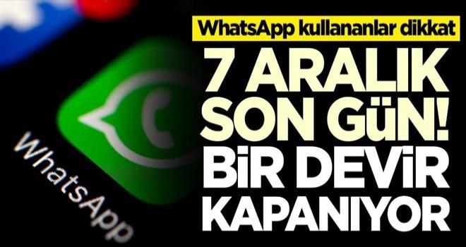 WhatsApp kullananlar dikkat! 7 Aralık'tan sonra izin verilmeyecek