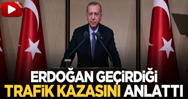 Başkan Erdoğan yıllar önce geçirdiği trafik kazasını anlattı